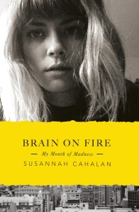 Brain on Fire - My Month of Madness - by Susannah Cahalan